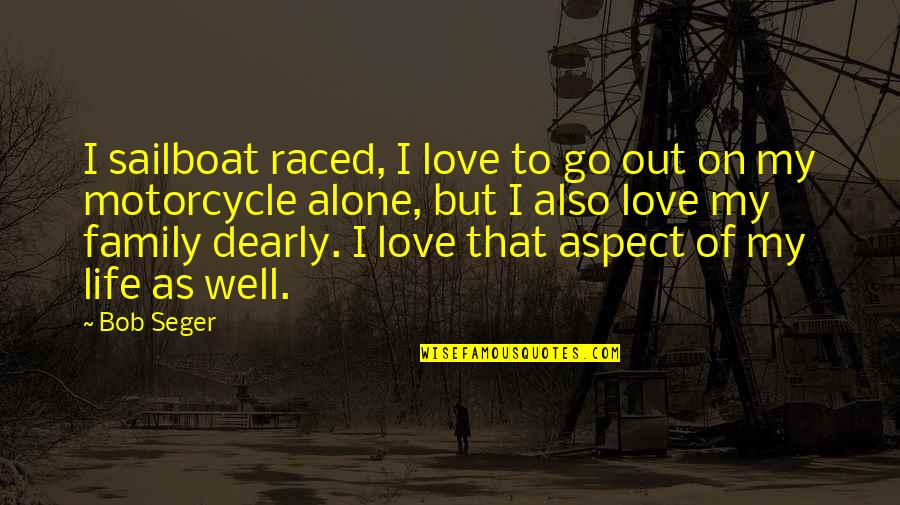 Love Aspect Quotes By Bob Seger: I sailboat raced, I love to go out