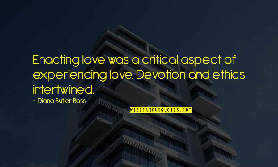 Love Aspect Quotes By Diana Butler Bass: Enacting love was a critical aspect of experiencing