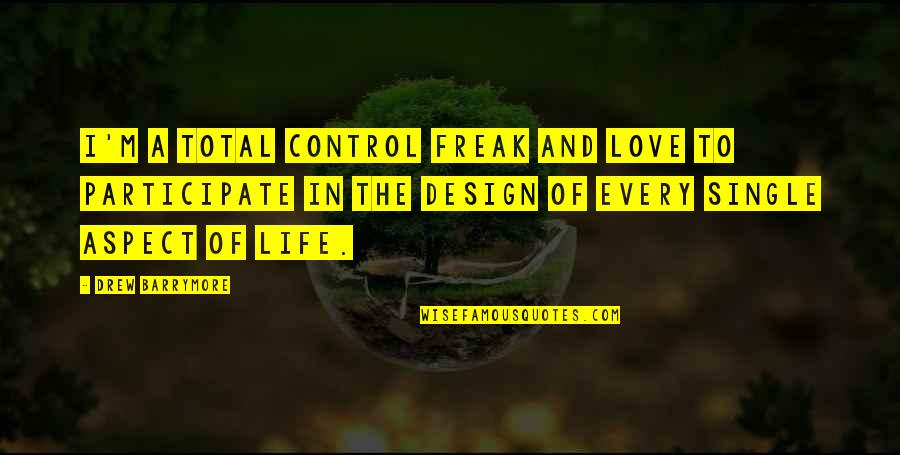 Love Aspect Quotes By Drew Barrymore: I'm a total control freak and love to