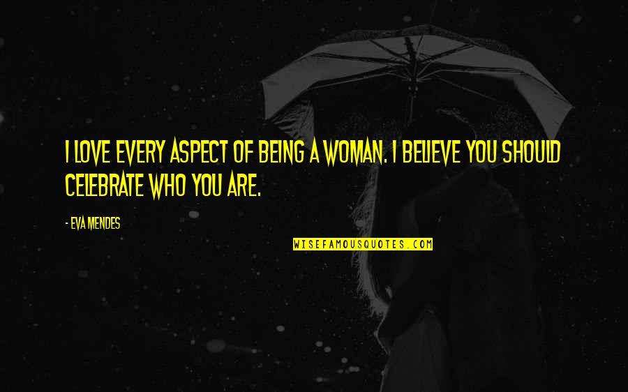 Love Aspect Quotes By Eva Mendes: I love every aspect of being a woman.