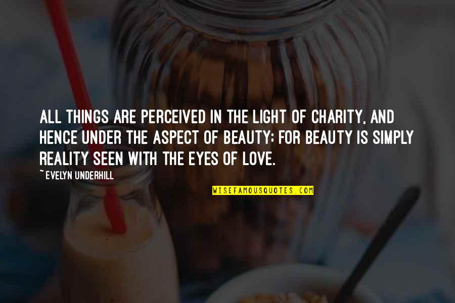 Love Aspect Quotes By Evelyn Underhill: All things are perceived in the light of