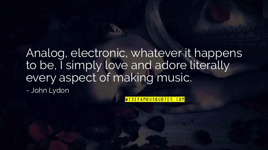 Love Aspect Quotes By John Lydon: Analog, electronic, whatever it happens to be, I