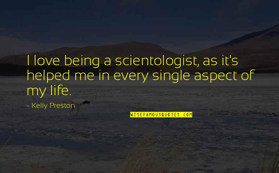 Love Aspect Quotes By Kelly Preston: I love being a scientologist, as it's helped