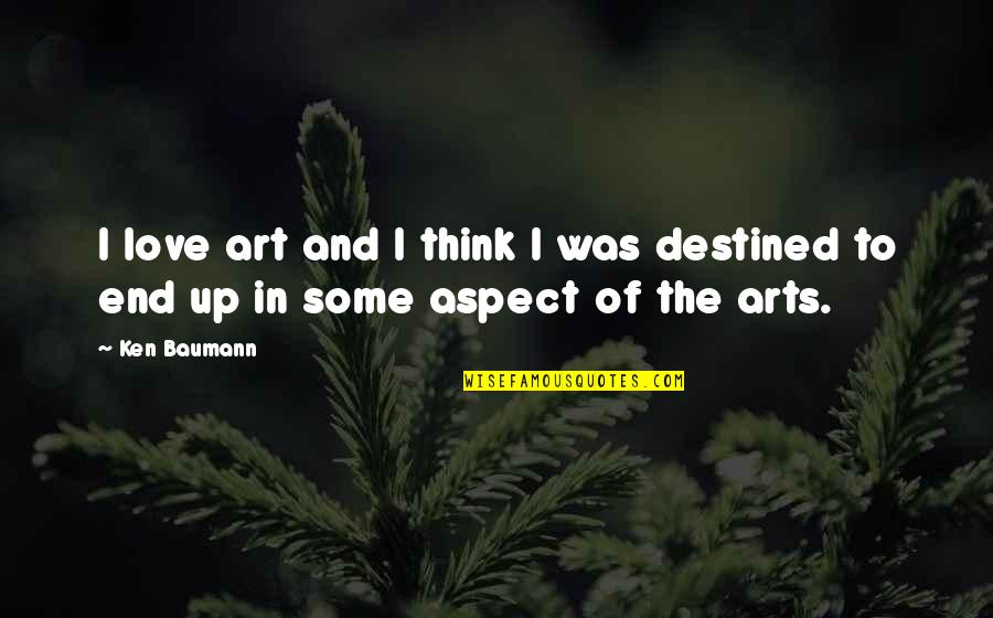 Love Aspect Quotes By Ken Baumann: I love art and I think I was