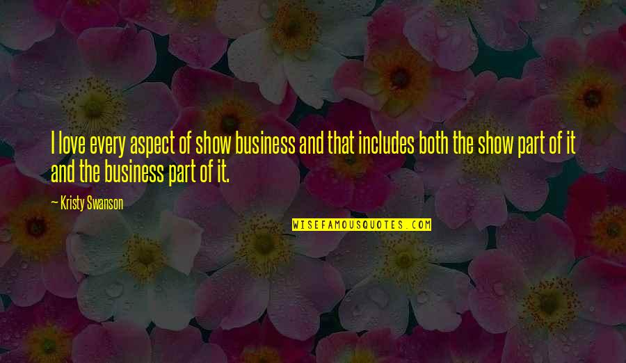 Love Aspect Quotes By Kristy Swanson: I love every aspect of show business and