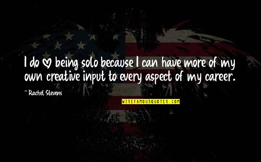 Love Aspect Quotes By Rachel Stevens: I do love being solo because I can