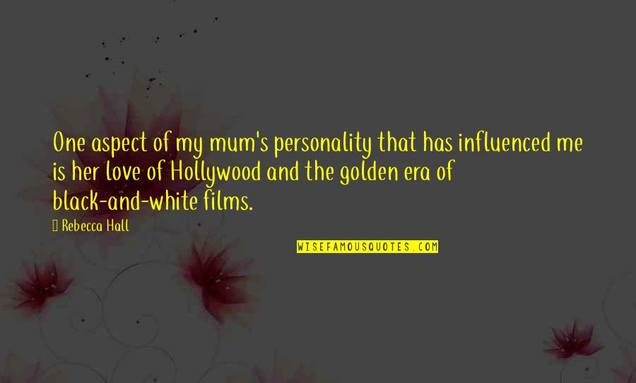 Love Aspect Quotes By Rebecca Hall: One aspect of my mum's personality that has