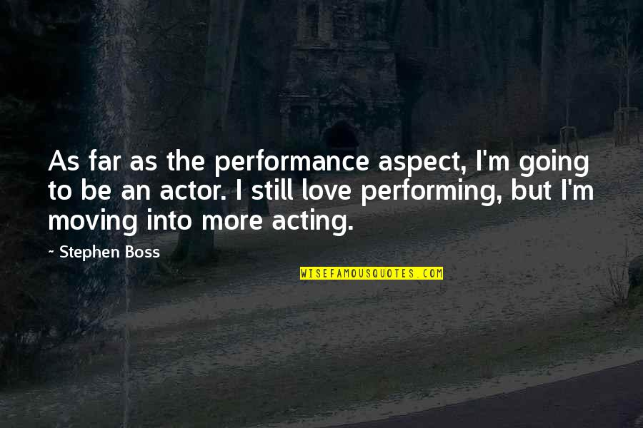 Love Aspect Quotes By Stephen Boss: As far as the performance aspect, I'm going