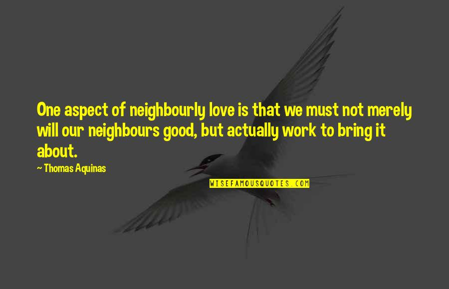 Love Aspect Quotes By Thomas Aquinas: One aspect of neighbourly love is that we
