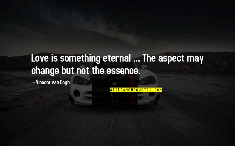 Love Aspect Quotes By Vincent Van Gogh: Love is something eternal ... The aspect may