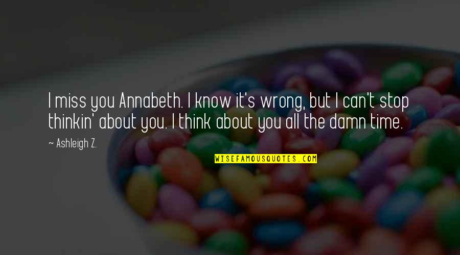 Love At A Wrong Time Quotes By Ashleigh Z.: I miss you Annabeth. I know it's wrong,