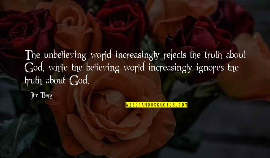 Love At A Wrong Time Quotes By Jim Berg: The unbelieving world increasingly rejects the truth about