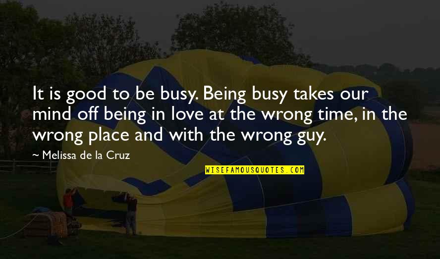 Love At A Wrong Time Quotes By Melissa De La Cruz: It is good to be busy. Being busy