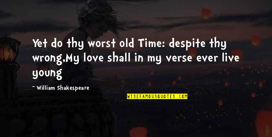 Love At A Wrong Time Quotes By William Shakespeare: Yet do thy worst old Time: despite thy