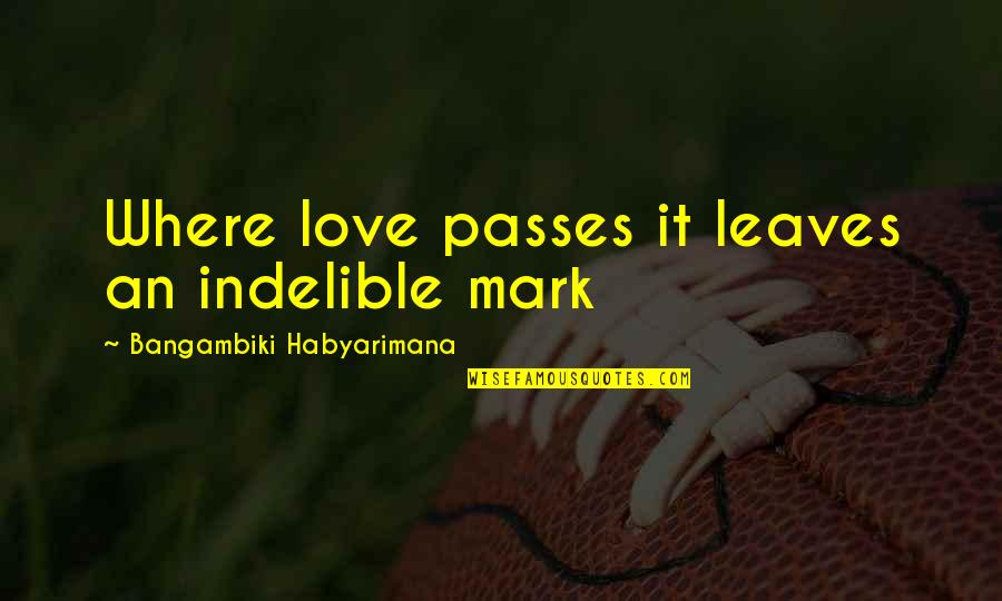 Love At First Sight Quotes By Bangambiki Habyarimana: Where love passes it leaves an indelible mark