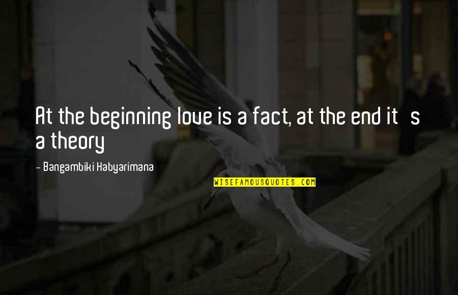 Love At First Sight Quotes By Bangambiki Habyarimana: At the beginning love is a fact, at