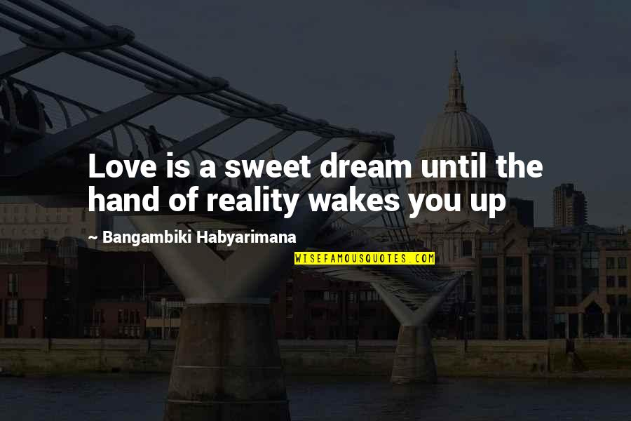 Love At First Sight Quotes By Bangambiki Habyarimana: Love is a sweet dream until the hand