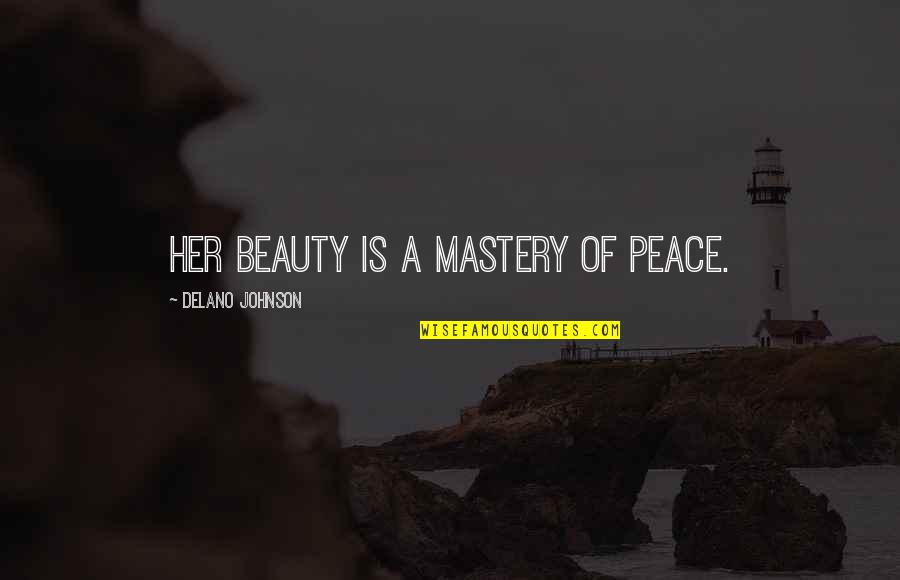 Love At First Sight Quotes By Delano Johnson: Her beauty is a mastery of peace.