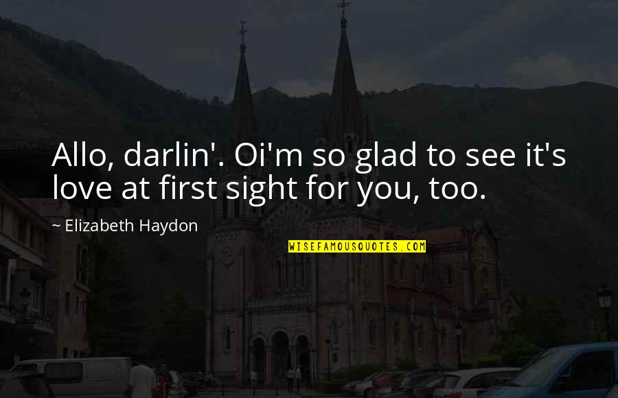 Love At First Sight Quotes By Elizabeth Haydon: Allo, darlin'. Oi'm so glad to see it's