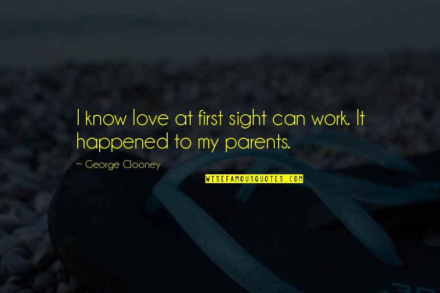 Love At First Sight Quotes By George Clooney: I know love at first sight can work.