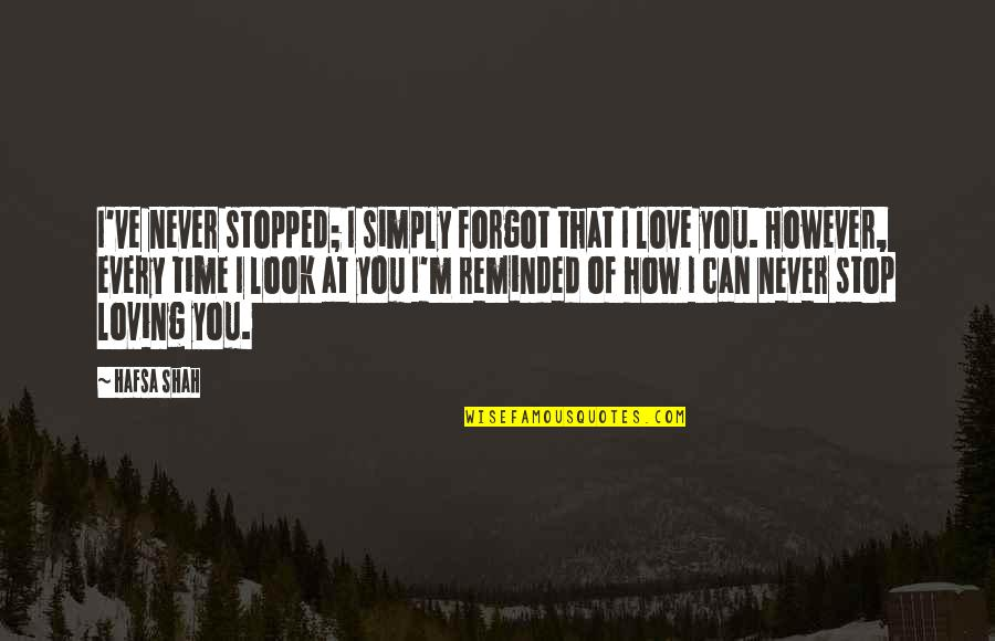 Love At First Sight Quotes By Hafsa Shah: I've never stopped; I simply forgot that I