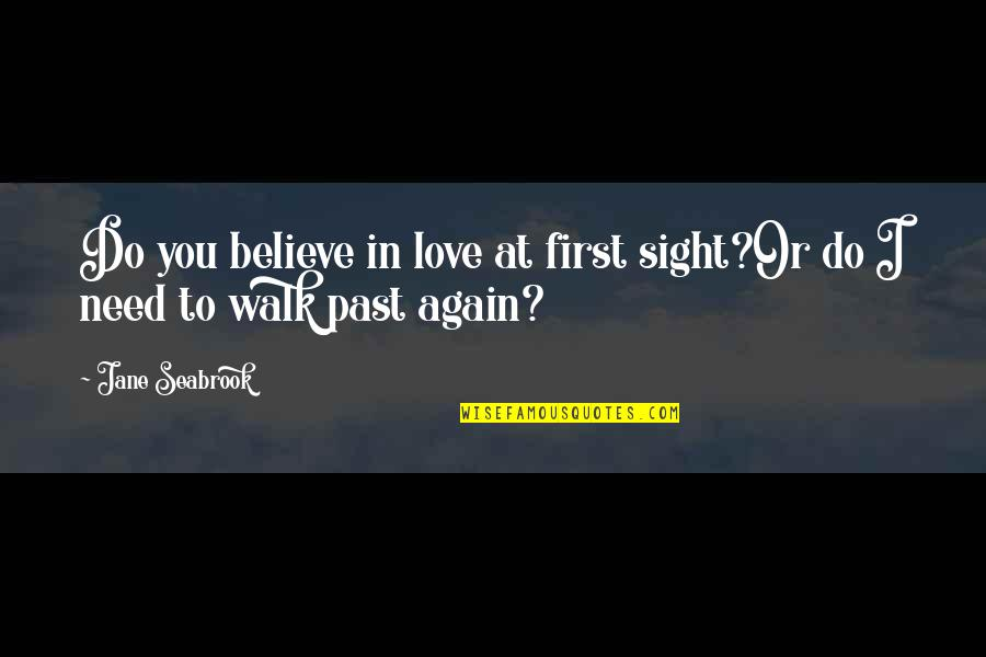 Love At First Sight Quotes By Jane Seabrook: Do you believe in love at first sight?Or