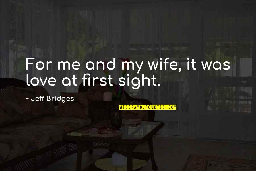 Love At First Sight Quotes By Jeff Bridges: For me and my wife, it was love