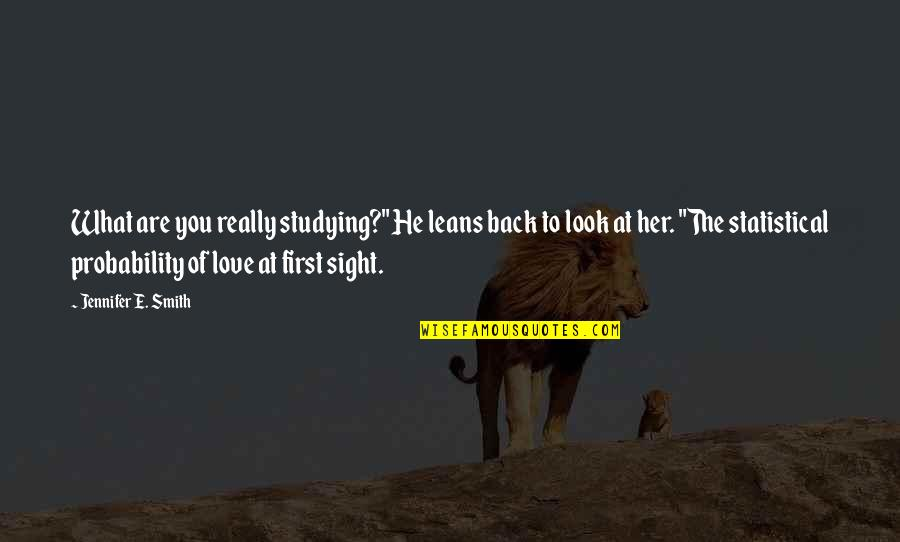 "Love At First Sight Quotes By Jennifer E. Smith: What are you really studying?"" He leans back"