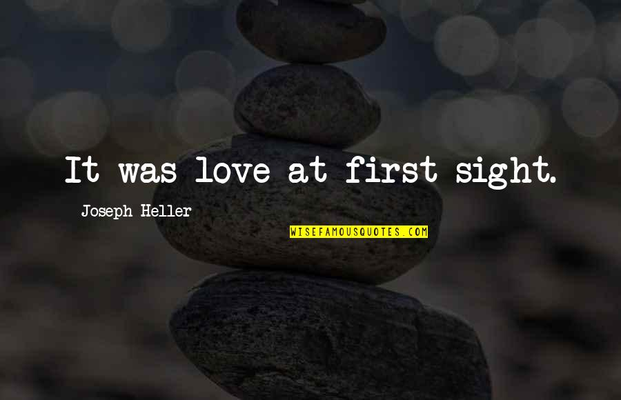 Love At First Sight Quotes By Joseph Heller: It was love at first sight.