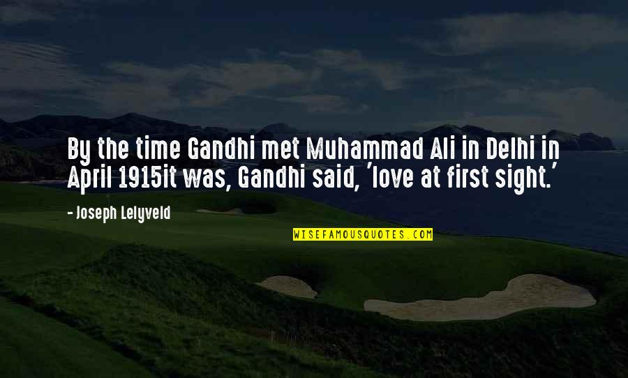 Love At First Sight Quotes By Joseph Lelyveld: By the time Gandhi met Muhammad Ali in