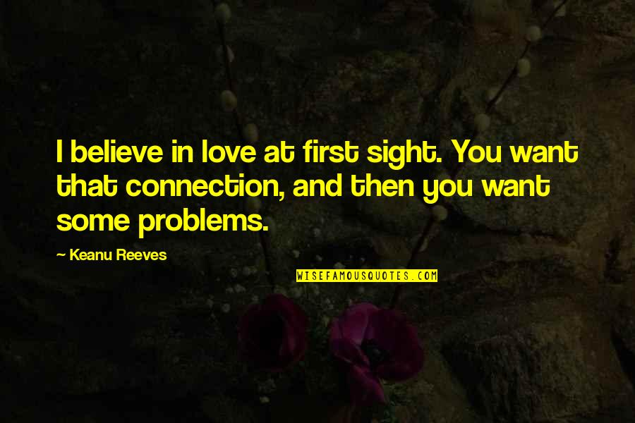 Love At First Sight Quotes By Keanu Reeves: I believe in love at first sight. You
