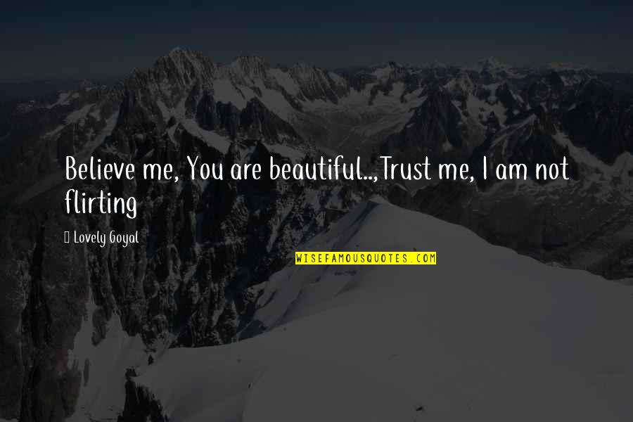 Love At First Sight Quotes By Lovely Goyal: Believe me, You are beautiful..,Trust me, I am