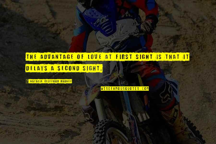 Love At First Sight Quotes By Natalie Clifford Barney: The advantage of love at first sight is