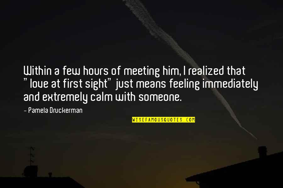 Love At First Sight Quotes By Pamela Druckerman: Within a few hours of meeting him, I