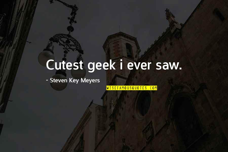 Love At First Sight Quotes By Steven Key Meyers: Cutest geek i ever saw.
