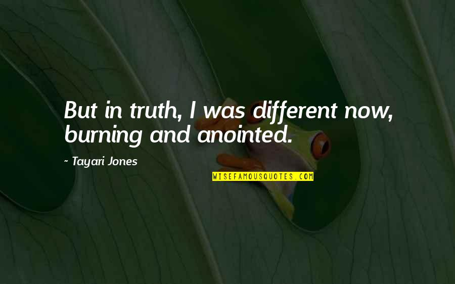 Love At First Sight Quotes By Tayari Jones: But in truth, I was different now, burning