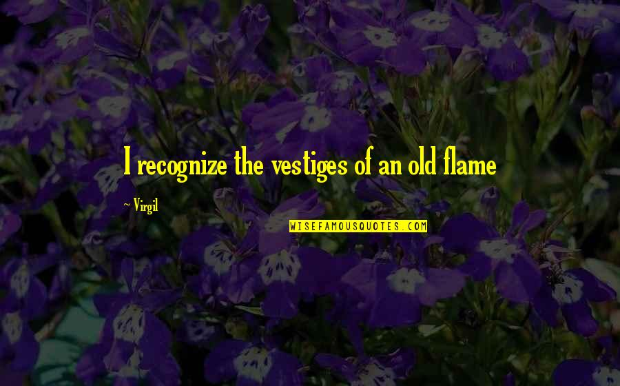 Love At First Sight Quotes By Virgil: I recognize the vestiges of an old flame