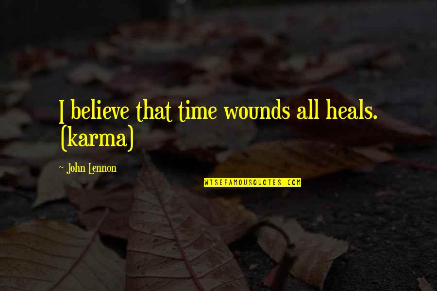 Love Being A Mommy Quotes By John Lennon: I believe that time wounds all heals. (karma)