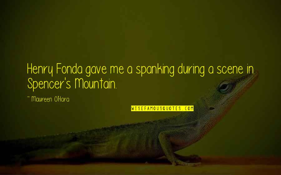Love Being A Mommy Quotes By Maureen O'Hara: Henry Fonda gave me a spanking during a