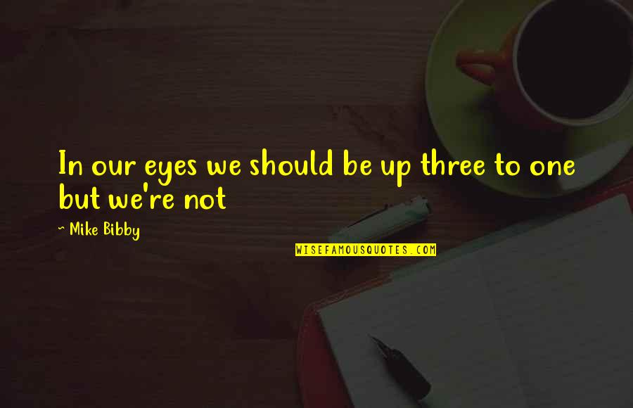 Love Being A Mommy Quotes By Mike Bibby: In our eyes we should be up three