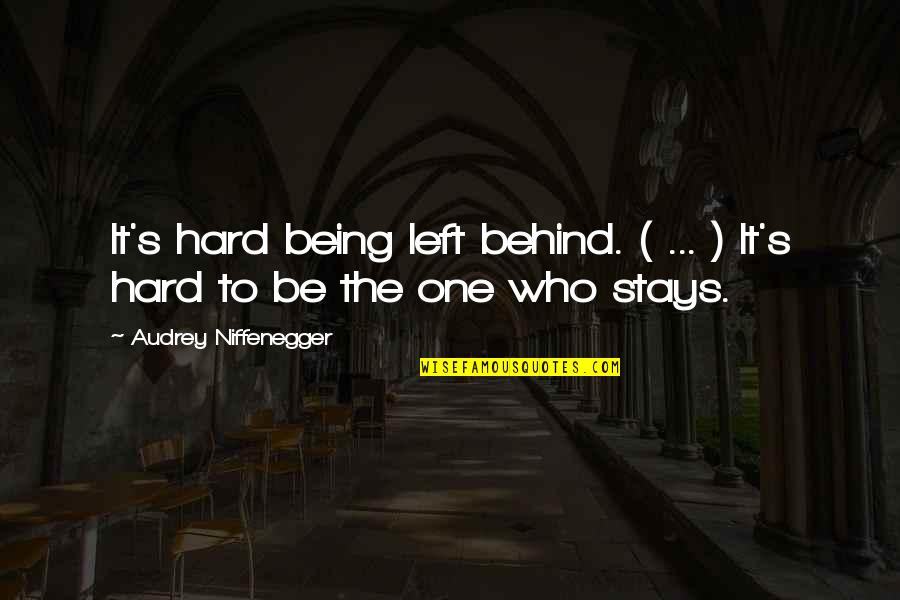 Love Being Hard Quotes By Audrey Niffenegger: It's hard being left behind. ( ... )