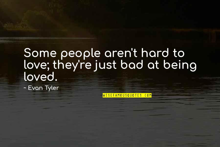 Love Being Hard Quotes By Evan Tyler: Some people aren't hard to love; they're just