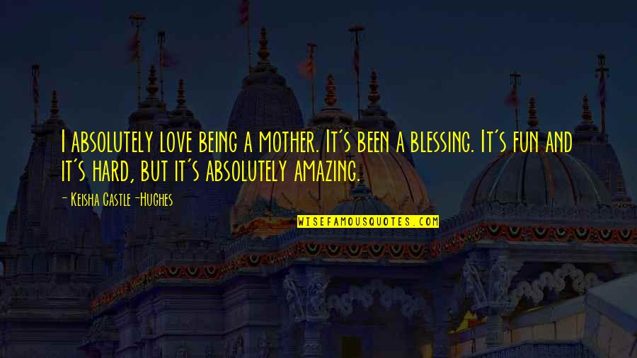 Love Being Hard Quotes By Keisha Castle-Hughes: I absolutely love being a mother. It's been
