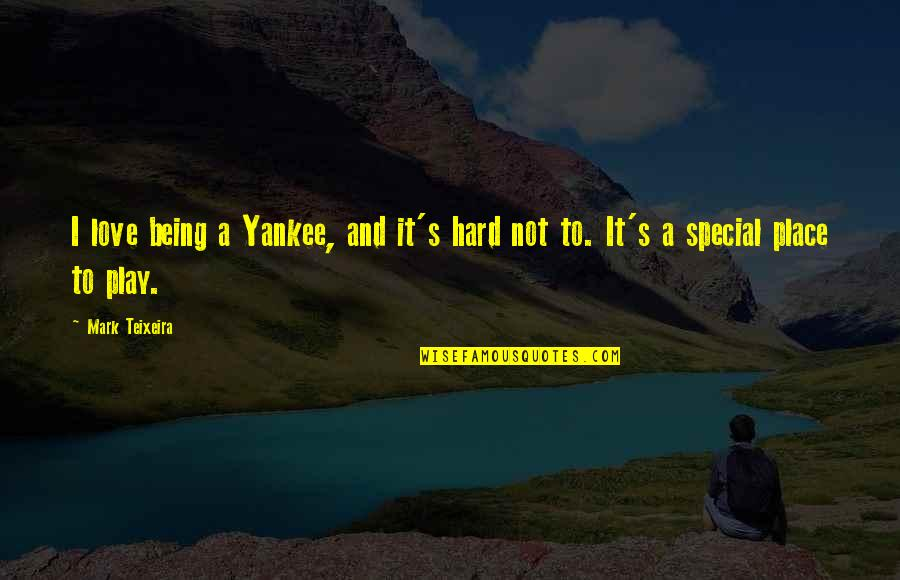 Love Being Hard Quotes By Mark Teixeira: I love being a Yankee, and it's hard