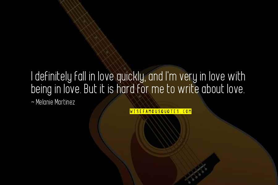 Love Being Hard Quotes By Melanie Martinez: I definitely fall in love quickly, and I'm