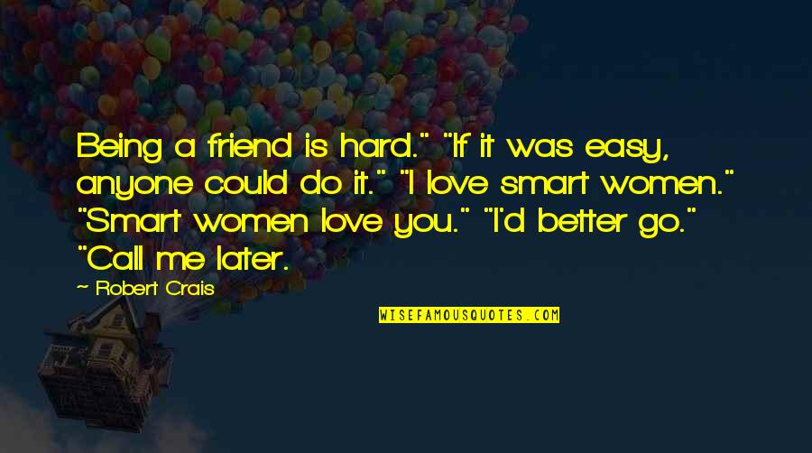 """Love Being Hard Quotes By Robert Crais: Being a friend is hard."""" """"If it was"""