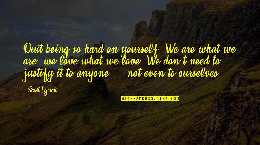 Love Being Hard Quotes By Scott Lynch: Quit being so hard on yourself. We are