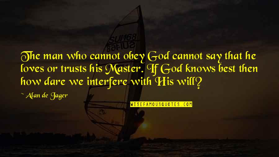 Love Best Man Quotes By Alan De Jager: The man who cannot obey God cannot say