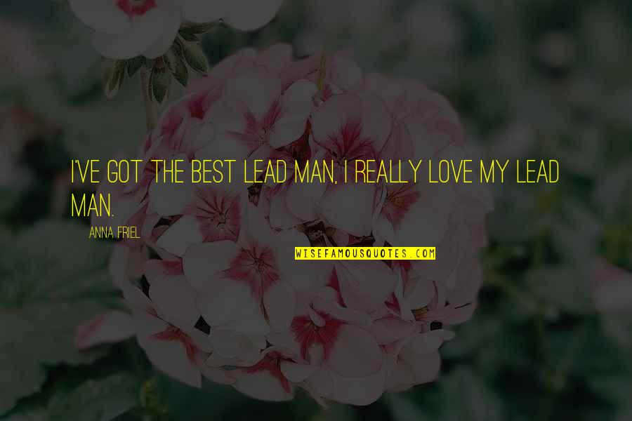 Love Best Man Quotes By Anna Friel: I've got the best lead man, I really