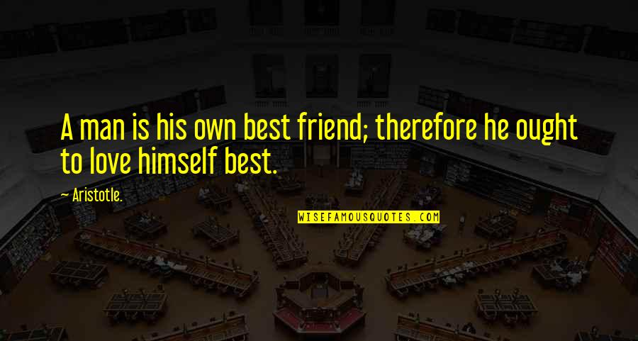 Love Best Man Quotes By Aristotle.: A man is his own best friend; therefore